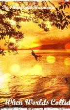 When Worlds Collide by shaniandharmonie