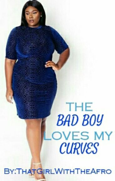 The Bad Boy Loves My Curves