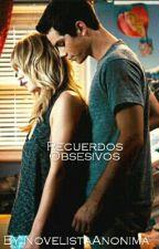 Recuerdos Obsesivos. by NovelistaAnonima