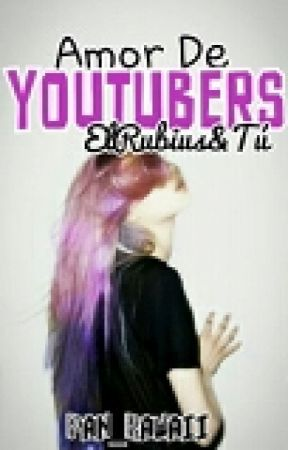 Amor de youtubers (Elrubius&tú) [TERMINADA] (EDITANDO) by pan_kawaii