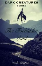 The Forbidden Land ||on hold|| ~BOOK #1~ [The DARK CREATURES series] by nath_dragon