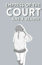 Empress of The Court ||KnB x reader ♥︎|| by kazu_jikan0110