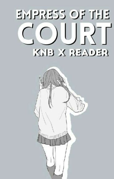 Empress of The Court ||KnB x reader ♥︎||
