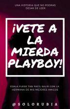 ¡Vete A La Mierda Playboy! © by SoloRubia