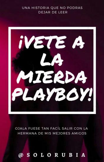 ¡Vete A La Mierda Playboy! ©