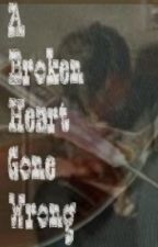 A Broken Heart Gone Wrong *Book 5 to Second Chances* by SavannahDee381