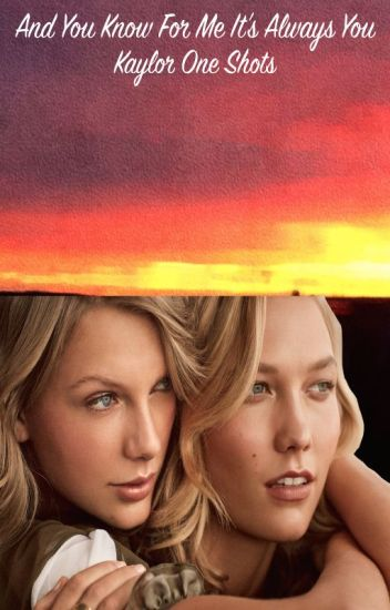 And You Know For Me It's Always You (Kaylor One Shots)