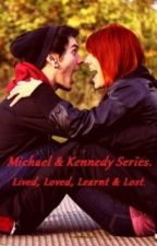 Michael & Kennedy Series, Book Three; Lived, Loved, Learnt & Lost. by Amour-histoire