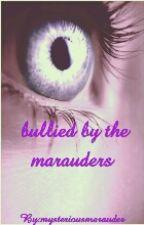 bullied by the marauders by mysteriousmarauder