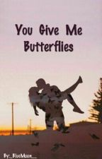 You give me butterflies by _BlueMoon__