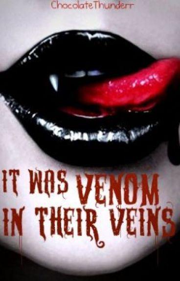 It Was Venom In Their Veins by ChocolateThunderr