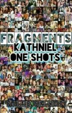Fragments - KathNiel One Shots by FlurriedSimplicity
