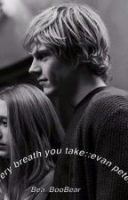 Every Breath You Take\\Evan Peters #Wattys2015 by Bea_BooBear