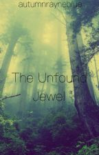 The Unfound Jewel (HOLD) by autumnrayneblue
