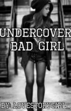 Undercover Bad Girl by LoveStoryGirl_