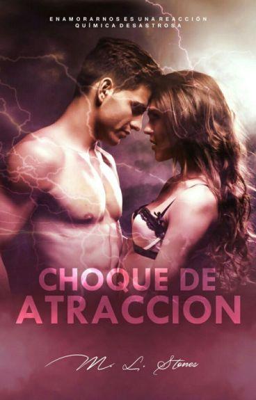 Leyes de atracción I: Choque de atracción © [Editando] #Wattys2016
