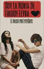 Soy la Novia de Freddy Leyva♥ [TERMINADA] by lylyedays_