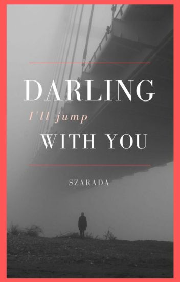 Darling, I'll jump with you.