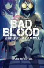 Bad Blood | Libro I | Ticci-Toby by AmongTheWolf