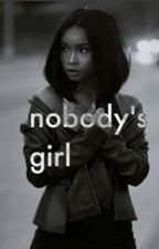 Nobody's Girl (British urban fiction//under revision) by shedontcurrr