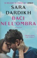 Baci nell'ombra (Disponibile in tutte le librerie) by saradardikh