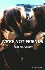 We're not friends. (Cara Delevigne y tu) by Jimixx5sos