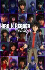 HIRO X READER things [COMPLETE] by fiery-hallows