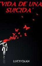 Vida De Una Suicida [HIATUS] by -Redrum