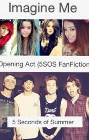 Opening Act (5SOS Fanfiction) by 5Seconds2SeizeTheDay