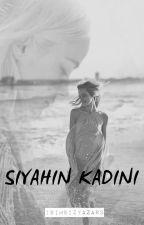 SİYAHIN KADINI by isimsizyazar3