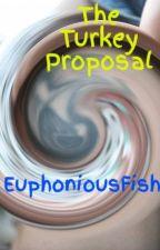 The Turkey Proposal by EuphoniousFish
