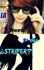 La Nerd es una...¿¡Estripper!? by TheWorldIsBoom