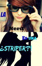 La Nerd es una...¿¡Estriper?! by TheWorldIsBoom
