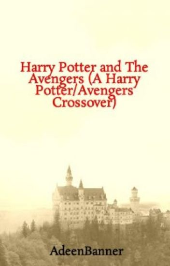 Harry Potter and The Avengers (A Harry Potter/Avengers