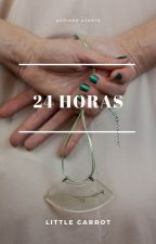 24 horas. [T.C.] by xLittle_Carrotx
