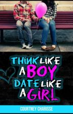 Think like a Boy Date like a Girl *Published* by TheeGirlCoach
