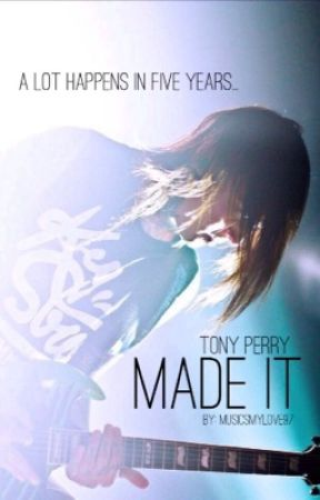Made It {Tony Perry} by musicsmylove97