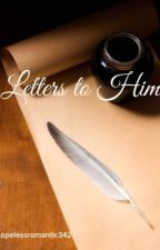 Letters to Him by hopelessromantic342