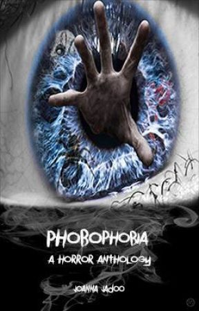Phobophobia A Horror Anthology by joannajadoo