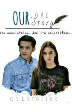 Our Love Story by GTLStories