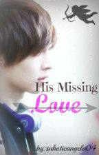 His Missing Love (TNGR: Book 2) by suhoticangela04