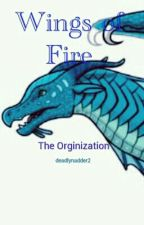 Wings of Fire: The Organization (Undergoing Editing) by deadlynadder2