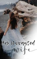 His Unwanted Wife [ EDITING] by chummyyummylyn