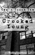 Can't Touch The Crooked Young by FindingCrashland
