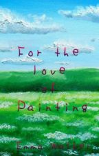 For the Love of Painting by EmmyKathleen