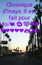Chronique de Inaya :Il est fait pour moi. by -Comorienne-Inconnue