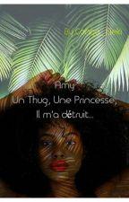 Amy - Un Thug, Une Princesse; Il m'a détruit... by Congo_Eleki