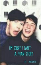 I'm sorry I can't - A Phan story by mayquintus