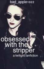 Obsessed with the Stripper by Bad_Apple1022