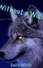 Without a Wolf by EmmieWhite7